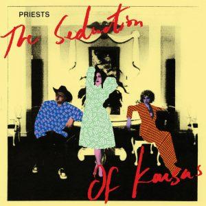 Priests - The Seduction of Kansas