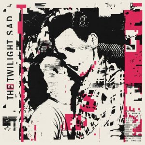 (recensione): The Twilight Sad – It won't be like this all the time (Rock Action, 2019)