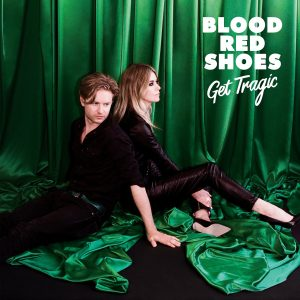(recensione): Blood Red Shoes – Get Tragic (V2/Jazz Life, 2019)