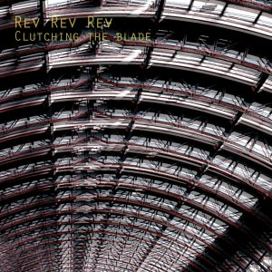 rev rev rev - Clutching the Blade