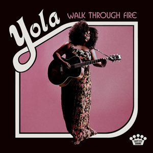 Yola,- Walk Through Fire