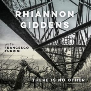 (recensione): Rhiannon Giddens featuring Francesco Turrisi – There is No Other (Nonesuch, 2019)