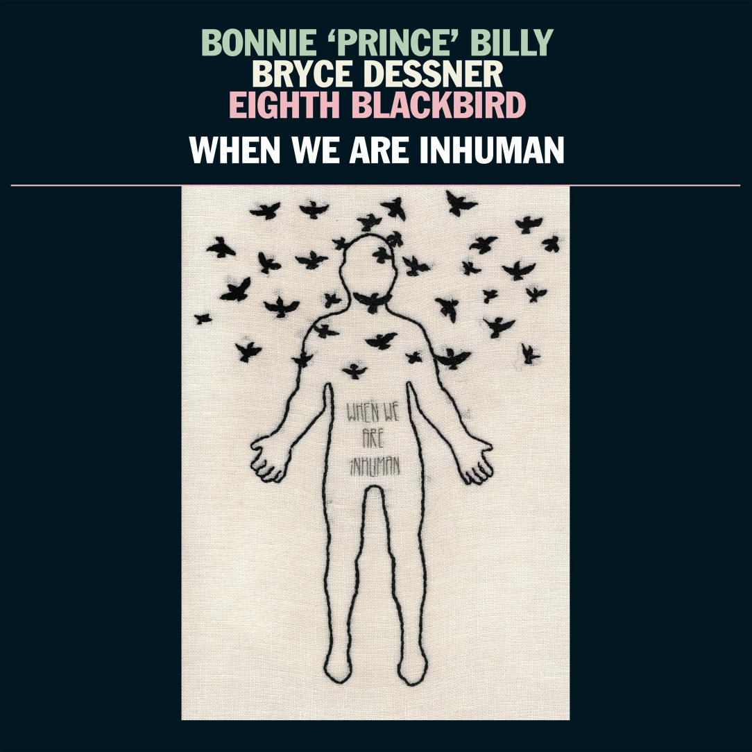 Bonnie Prince Billy, Bryce Dessner, Eighth Blackbird - When we are inhuman